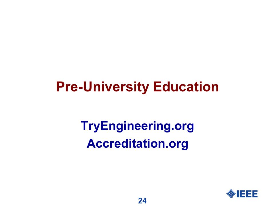 24 Pre-University Education TryEngineering.org Accreditation.org