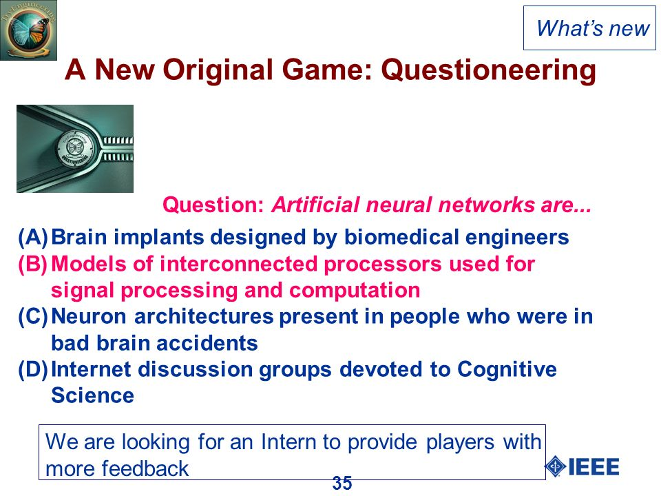 35 A New Original Game: Questioneering Whats new Question: Artificial neural networks are...