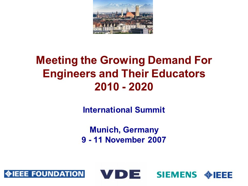 53 Meeting the Growing Demand For Engineers and Their Educators 2010 - 2020 International Summit Munich, Germany 9 - 11 November 2007