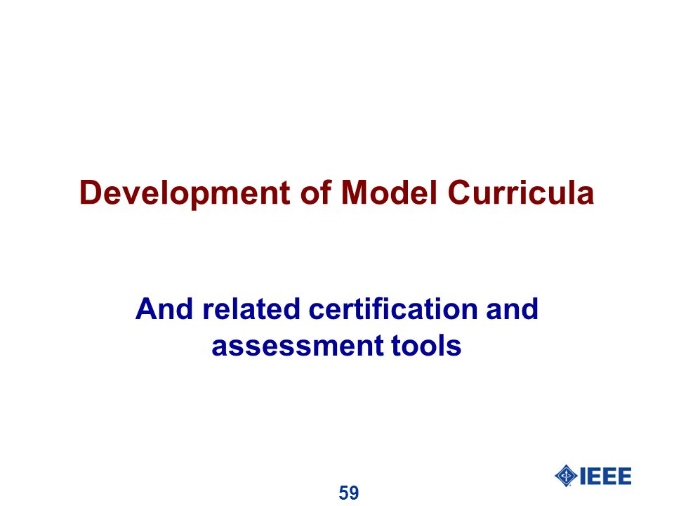 59 Development of Model Curricula And related certification and assessment tools