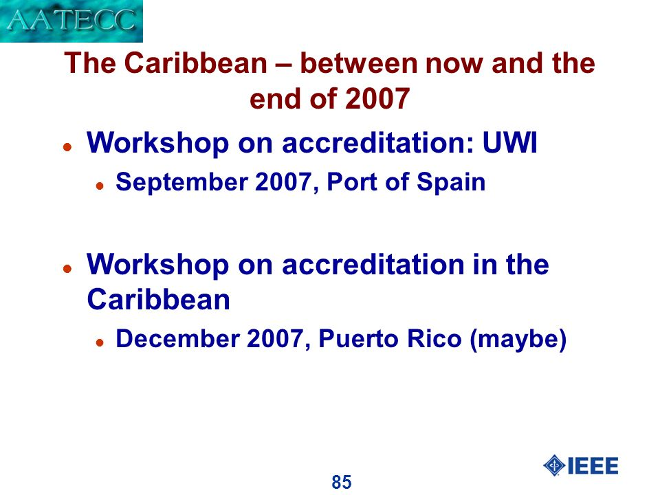 85 The Caribbean – between now and the end of 2007 l Workshop on accreditation: UWI l September 2007, Port of Spain l Workshop on accreditation in the Caribbean l December 2007, Puerto Rico (maybe)