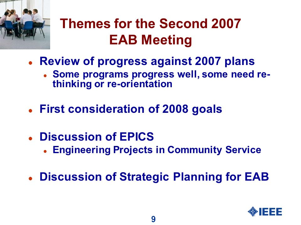 9 Themes for the Second 2007 EAB Meeting l Review of progress against 2007 plans l Some programs progress well, some need re- thinking or re-orientation l First consideration of 2008 goals l Discussion of EPICS l Engineering Projects in Community Service l Discussion of Strategic Planning for EAB