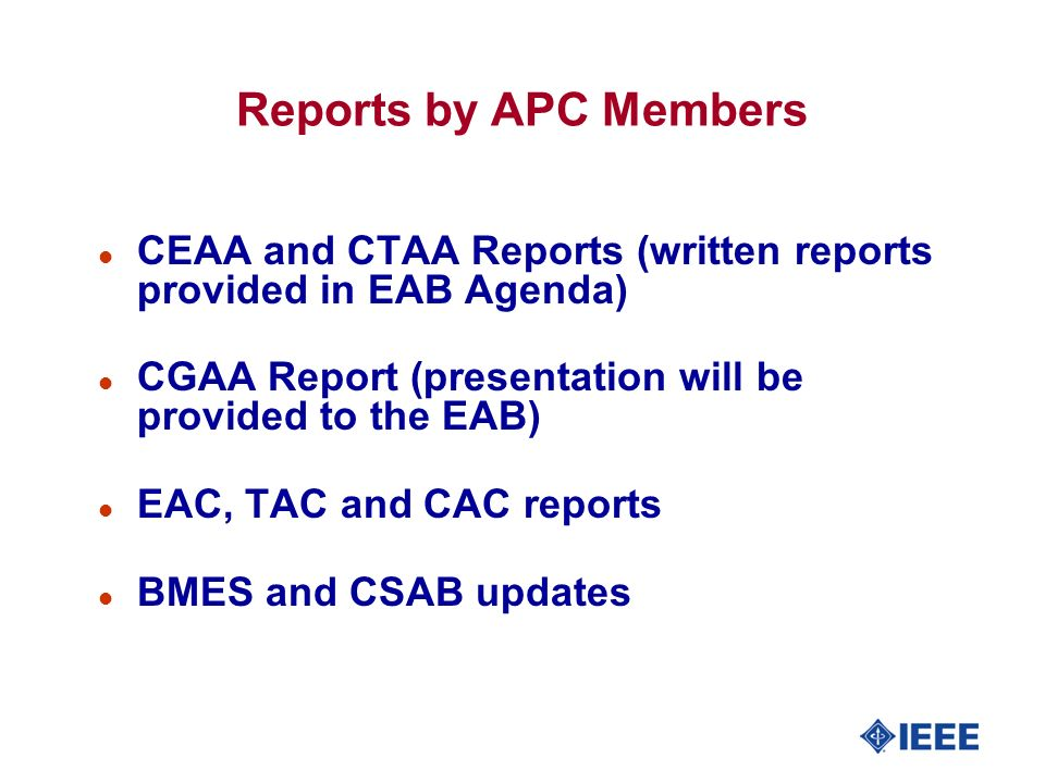 Reports by APC Members l CEAA and CTAA Reports (written reports provided in EAB Agenda) l CGAA Report (presentation will be provided to the EAB) l EAC, TAC and CAC reports l BMES and CSAB updates