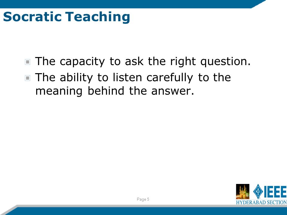 Socratic Teaching The capacity to ask the right question.