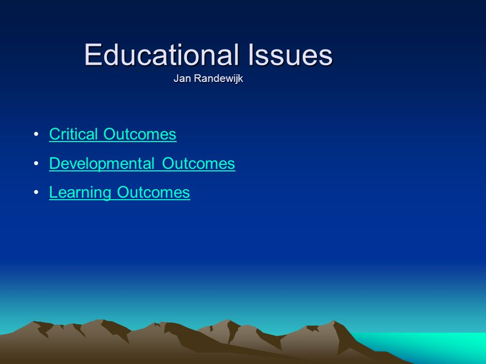 Educational Issues Jan Randewijk Critical Outcomes Developmental Outcomes Learning Outcomes