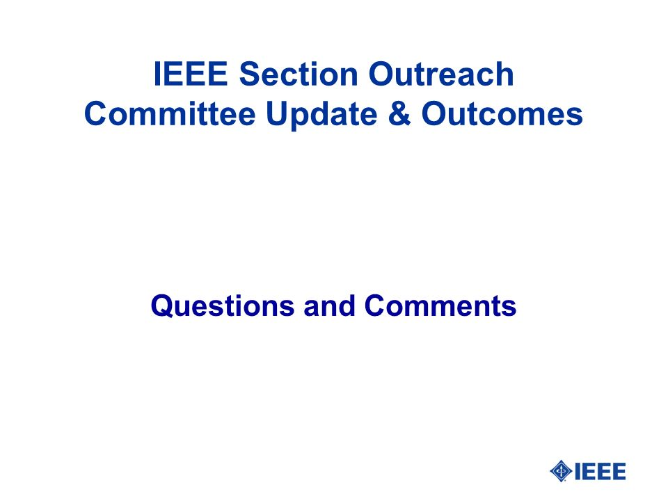 IEEE Section Outreach Committee Update & Outcomes Questions and Comments