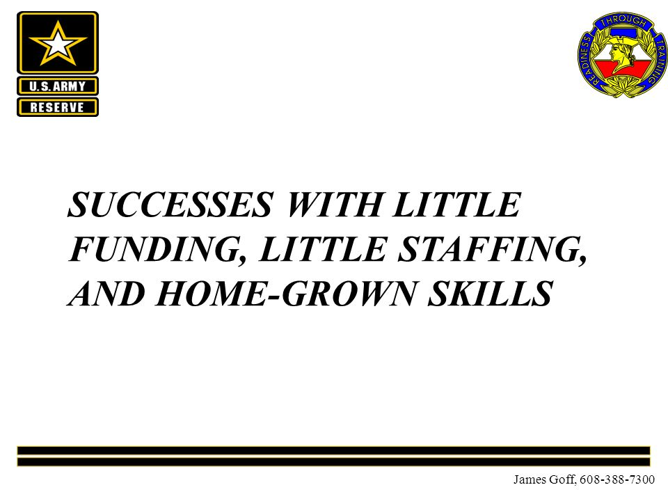 James Goff, 608-388-7300 SUCCESSES WITH LITTLE FUNDING, LITTLE STAFFING, AND HOME-GROWN SKILLS