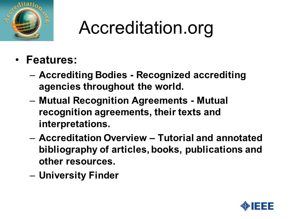 Accreditation.org Features: –Accrediting Bodies - Recognized accrediting agencies throughout the world.
