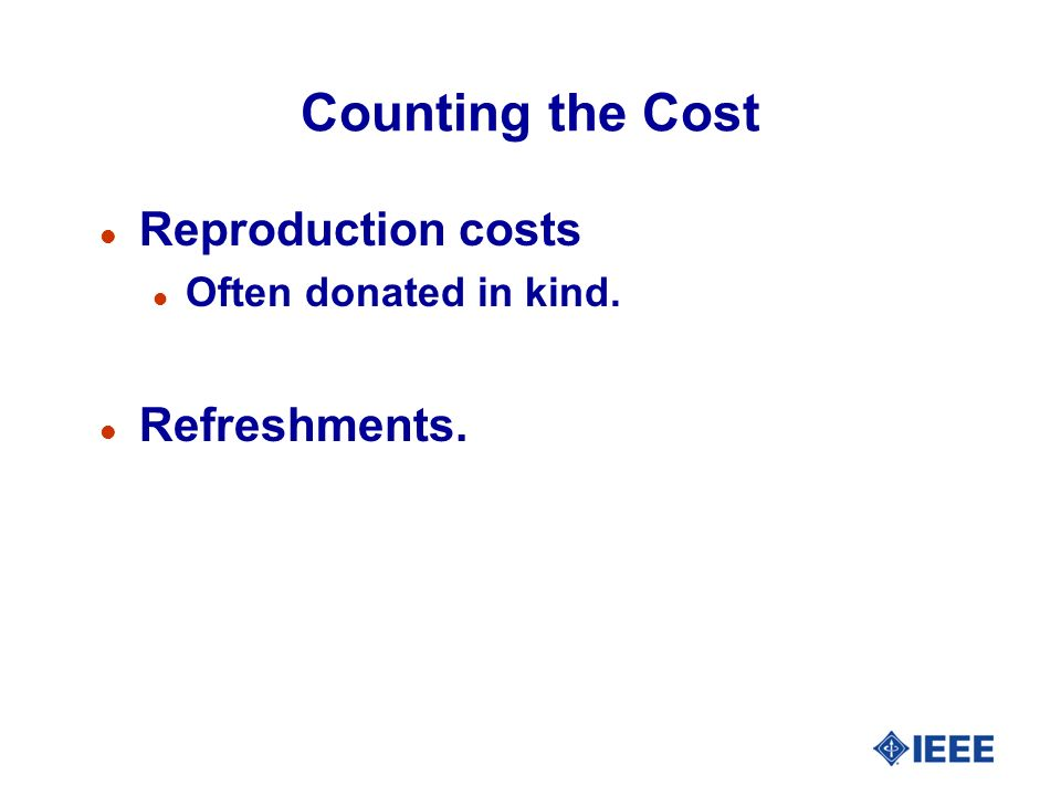 Counting the Cost l Reproduction costs l Often donated in kind. l Refreshments.