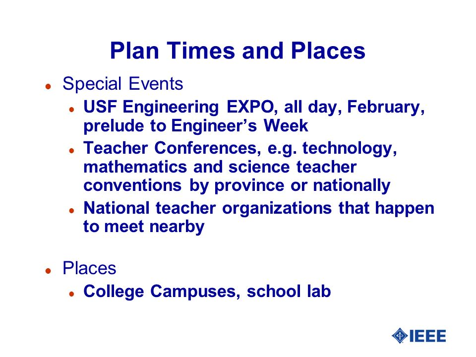 Plan Times and Places l Special Events l USF Engineering EXPO, all day, February, prelude to Engineers Week l Teacher Conferences, e.g.