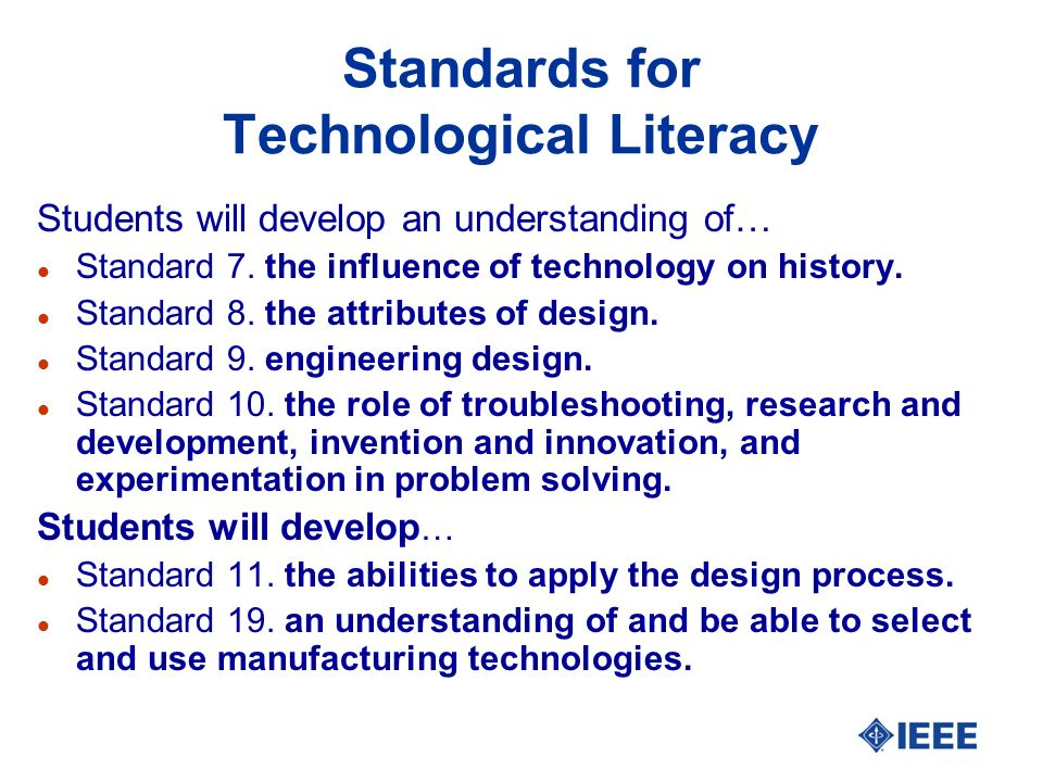 Standards for Technological Literacy Students will develop an understanding of… l Standard 7.