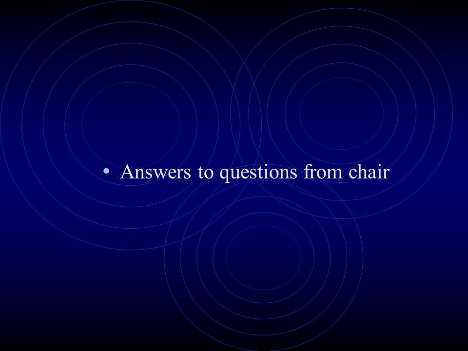 Answers to questions from chair
