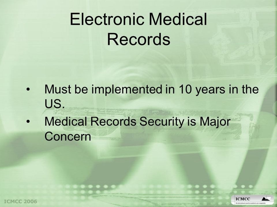 Electronic Medical Records Must be implemented in 10 years in the US.
