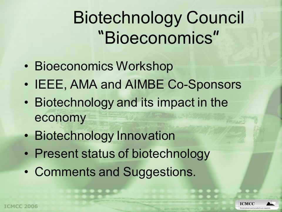 Bioeconomics Workshop IEEE, AMA and AIMBE Co-Sponsors Biotechnology and its impact in the economy Biotechnology Innovation Present status of biotechnology Comments and Suggestions.