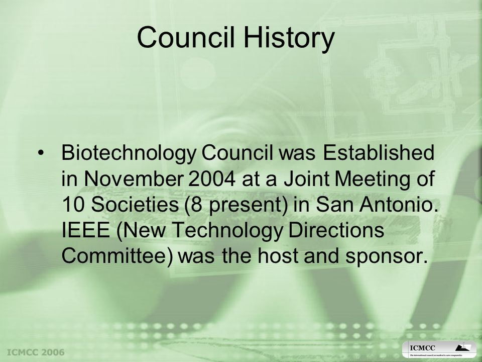 Council History Biotechnology Council was Established in November 2004 at a Joint Meeting of 10 Societies (8 present) in San Antonio.