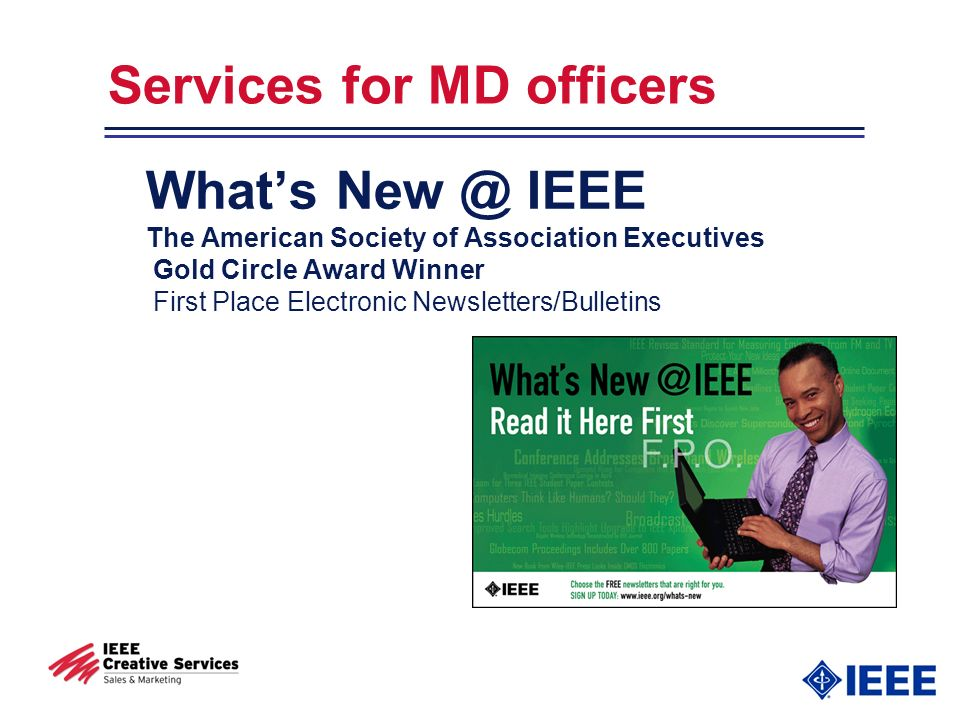 Services for MD officers Whats New @ IEEE The American Society of Association Executives Gold Circle Award Winner First Place Electronic Newsletters/Bulletins