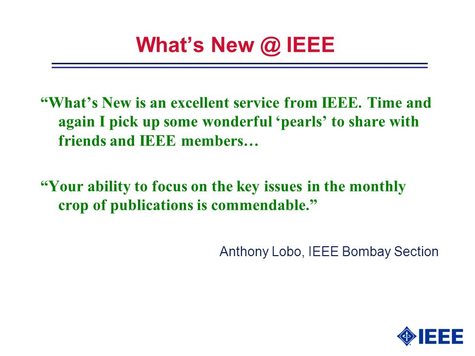 Whats New @ IEEE Whats New is an excellent service from IEEE.