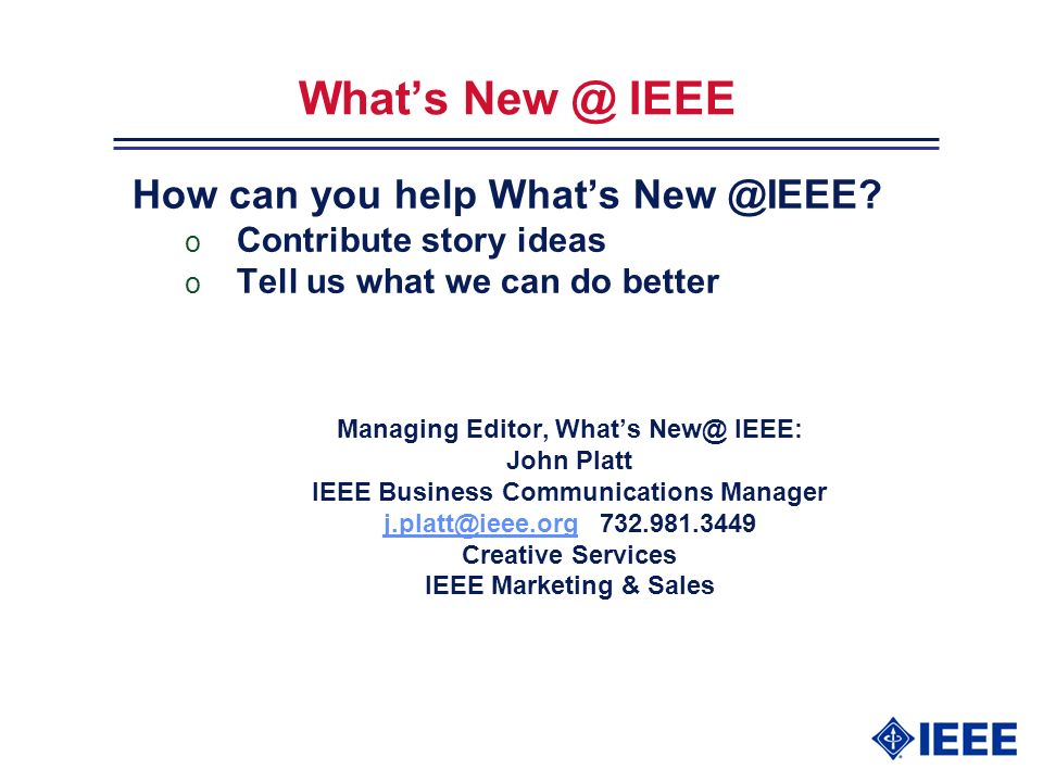 Whats New @ IEEE How can you help Whats New @IEEE.