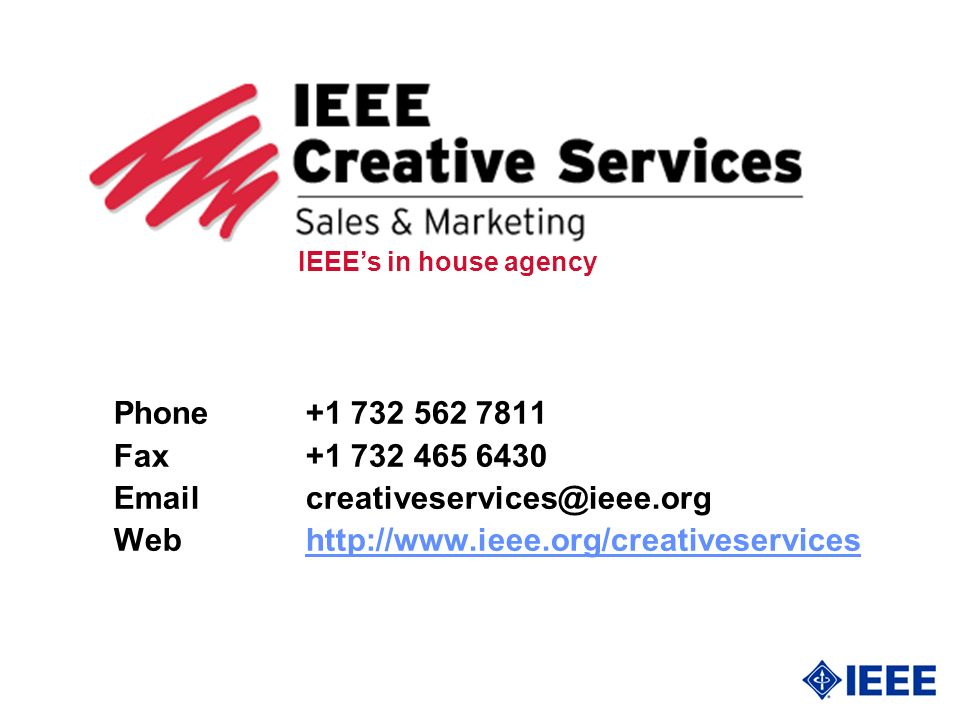 Phone+1 732 562 7811 Fax+1 732 465 6430 Emailcreativeservices@ieee.org Webhttp://www.ieee.org/creativeserviceshttp://www.ieee.org/creativeservices IEEEs in house agency