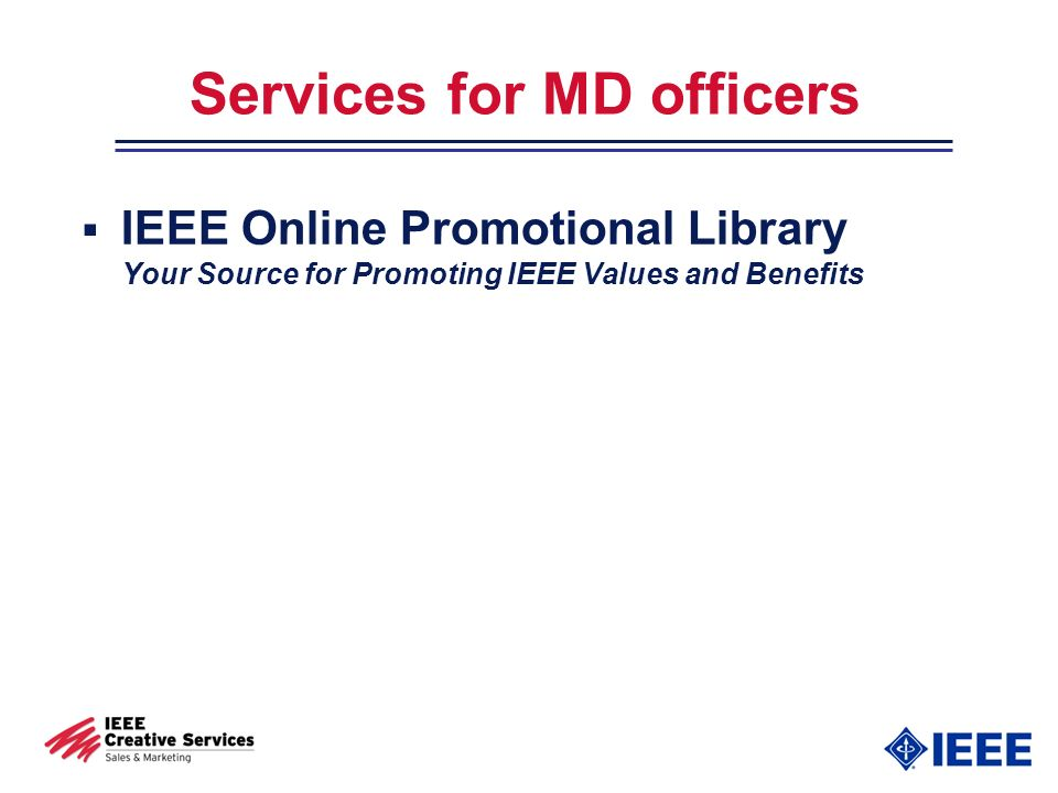 Services for MD officers IEEE Online Promotional Library Your Source for Promoting IEEE Values and Benefits