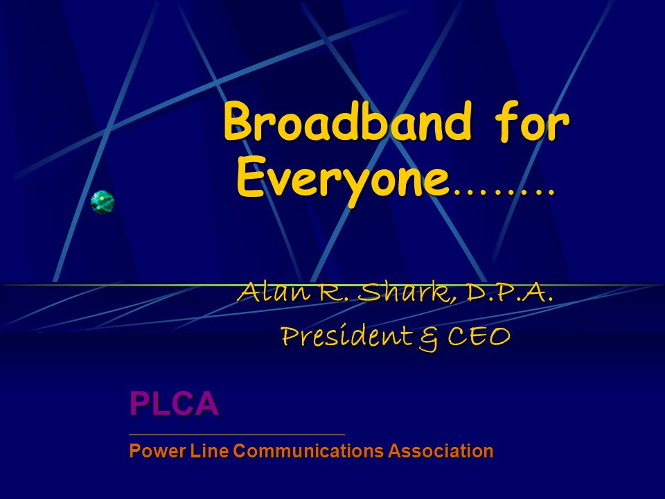 Broadband for Everyone …….. Alan R. Shark, D.P.A.