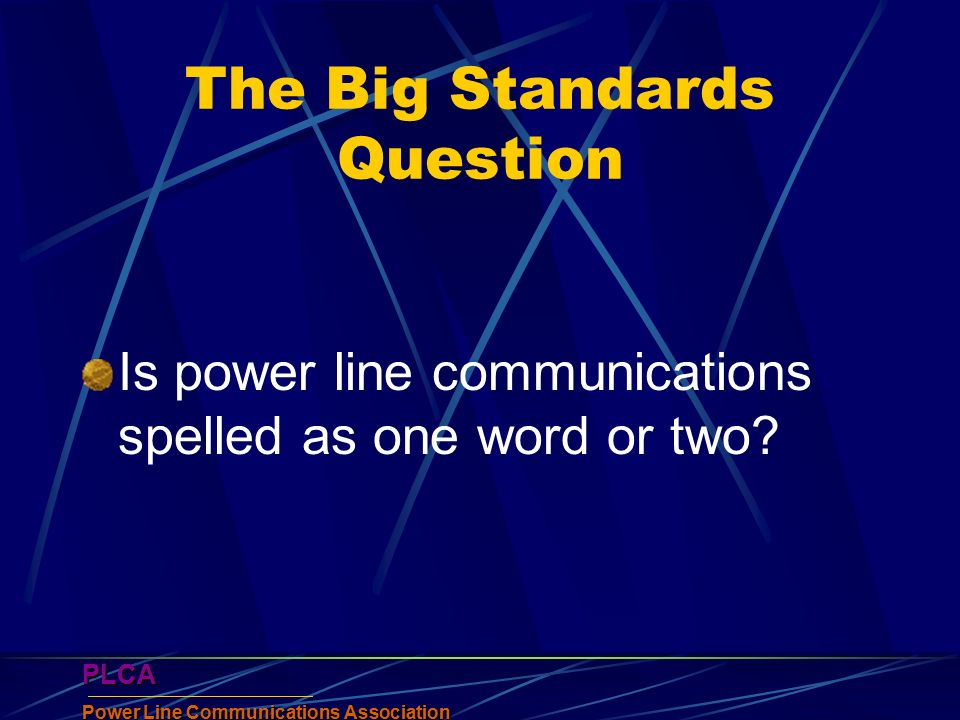 PLCA PLCA The Big Standards Question Is power line communications spelled as one word or two