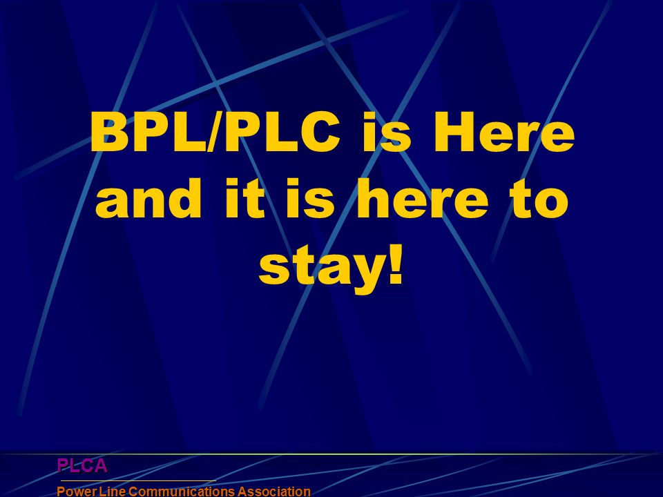 PLCA Power Line Communications Association PLCA BPL/PLC is Here and it is here to stay!
