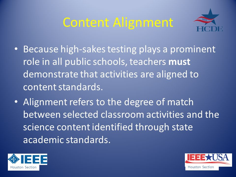 Content Alignment Because high-sakes testing plays a prominent role in all public schools, teachers must demonstrate that activities are aligned to content standards.