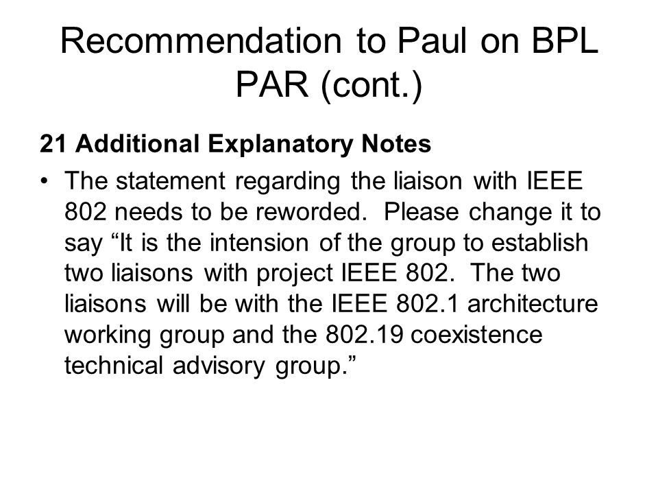 Recommendation to Paul on BPL PAR (cont.) 21 Additional Explanatory Notes The statement regarding the liaison with IEEE 802 needs to be reworded.