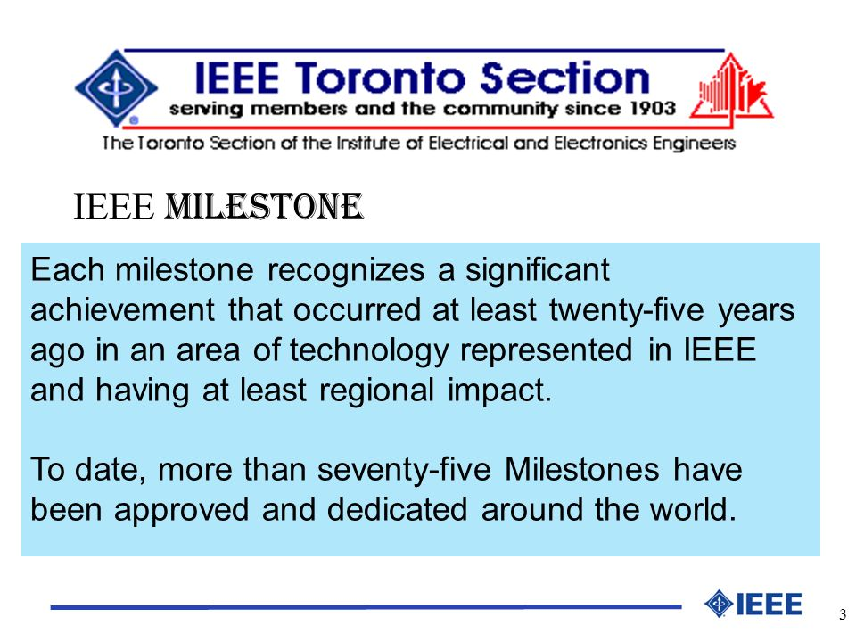 3 Each milestone recognizes a significant achievement that occurred at least twenty-five years ago in an area of technology represented in IEEE and having at least regional impact.