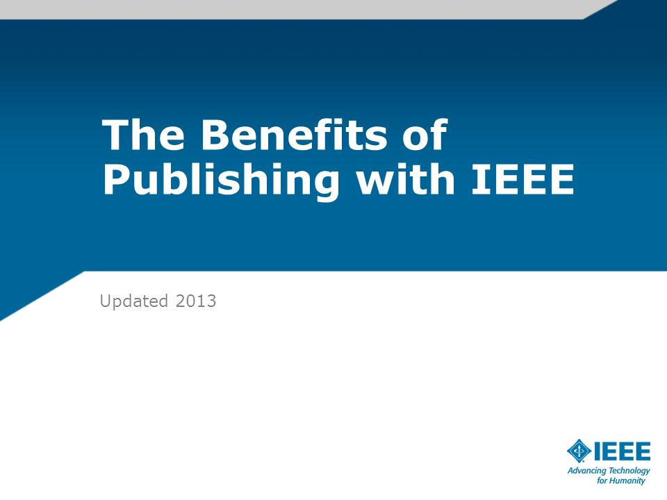 The Benefits of Publishing with IEEE Updated PROD-0073 Print Fix - Author PPT