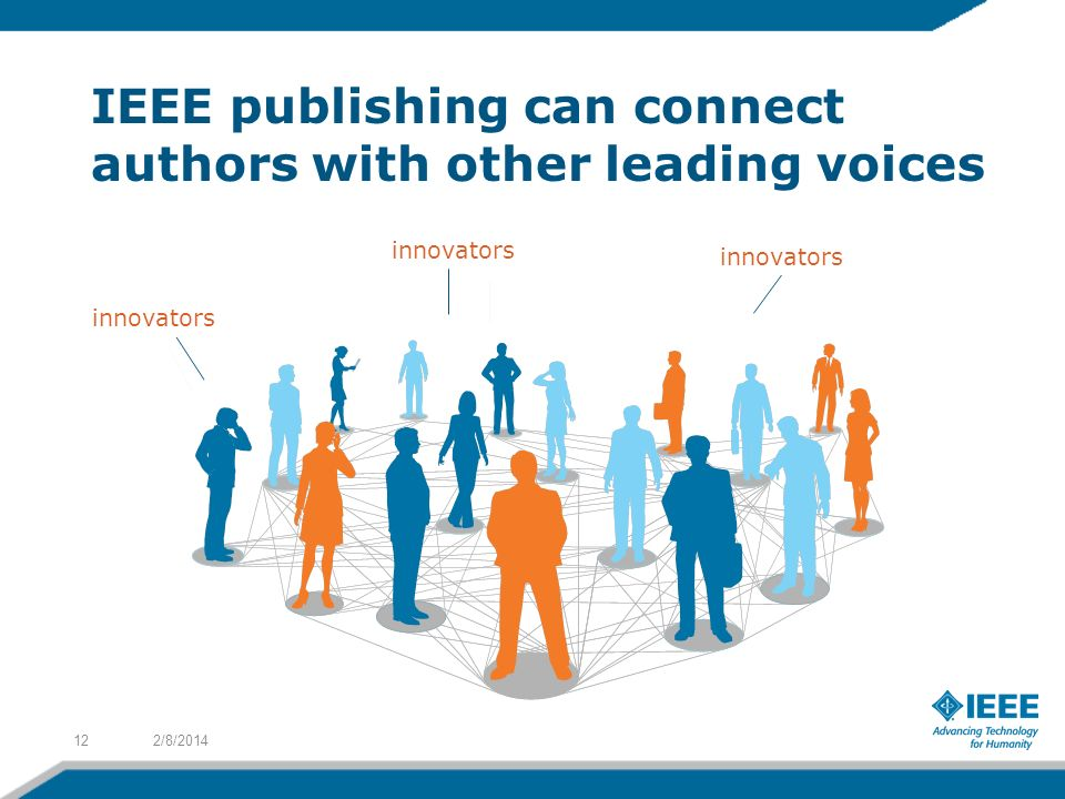 IEEE publishing can connect authors with other leading voices 2/8/ librarians researchers authors librarians innovators