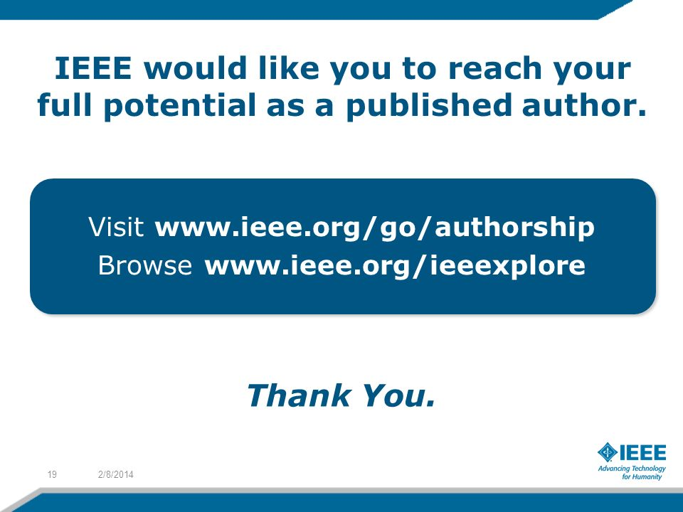 Thank You. 2/8/ IEEE would like you to reach your full potential as a published author.