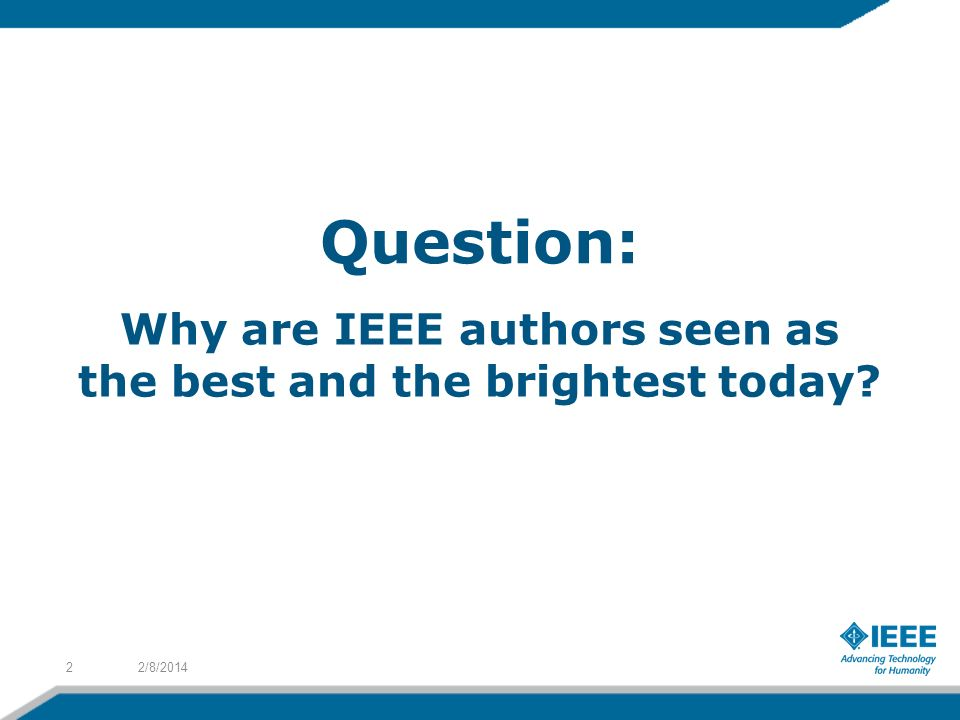 Question: 2/8/20142 Why are IEEE authors seen as the best and the brightest today