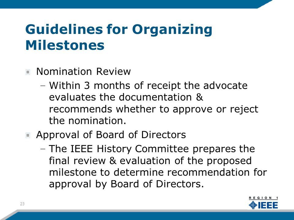 Guidelines for Organizing Milestones Nomination Review –Within 3 months of receipt the advocate evaluates the documentation & recommends whether to approve or reject the nomination.