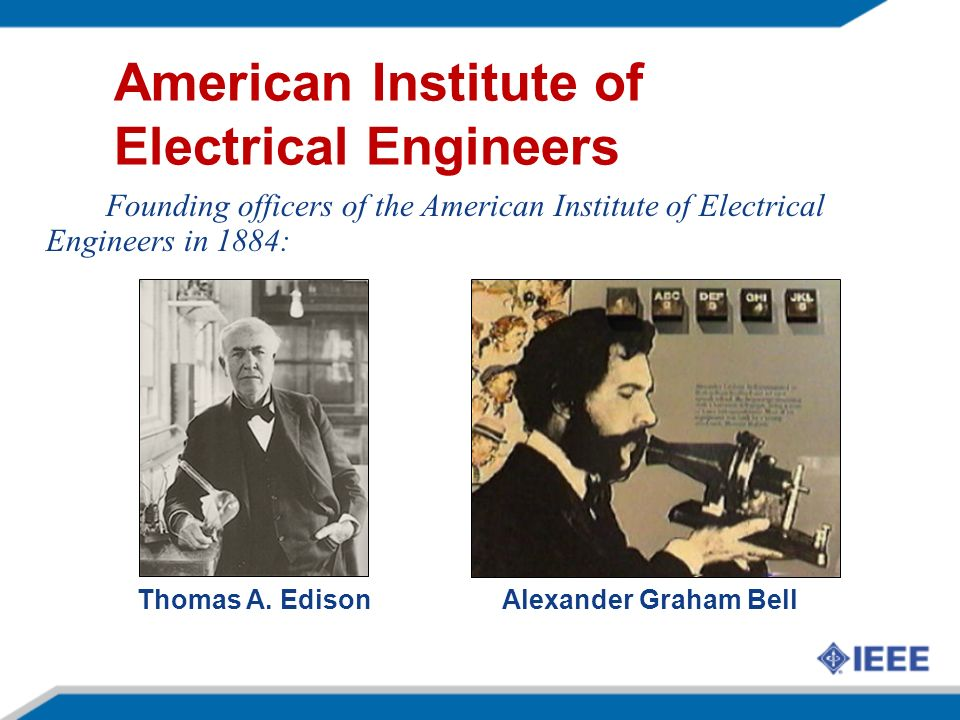 Alexander Graham Bell Founding officers of the American Institute of Electrical Engineers in 1884: Thomas A.