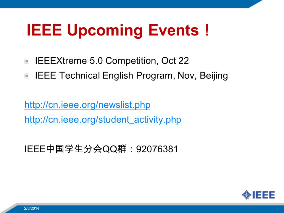 IEEE Upcoming Events IEEEXtreme 5.0 Competition, Oct 22 IEEE Technical English Program, Nov, Beijing http://cn.ieee.org/newslist.php http://cn.ieee.org/student_activity.php IEEE QQ 92076381 2/8/2014 37