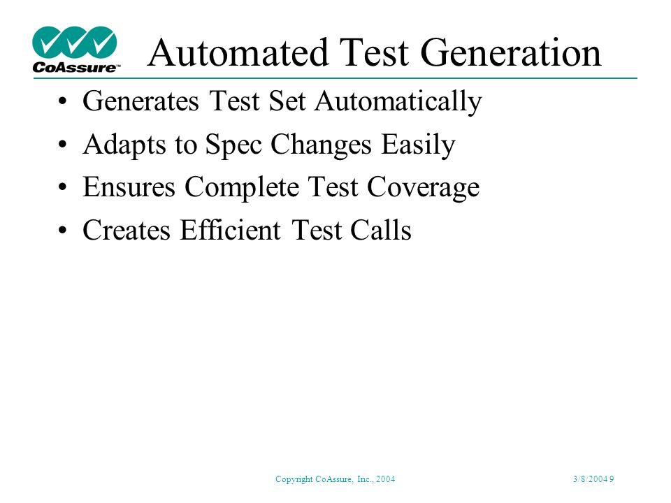 Copyright CoAssure, Inc., 20043/8/2004 8 Automation Elements Test Generation Test Execution Results Generation