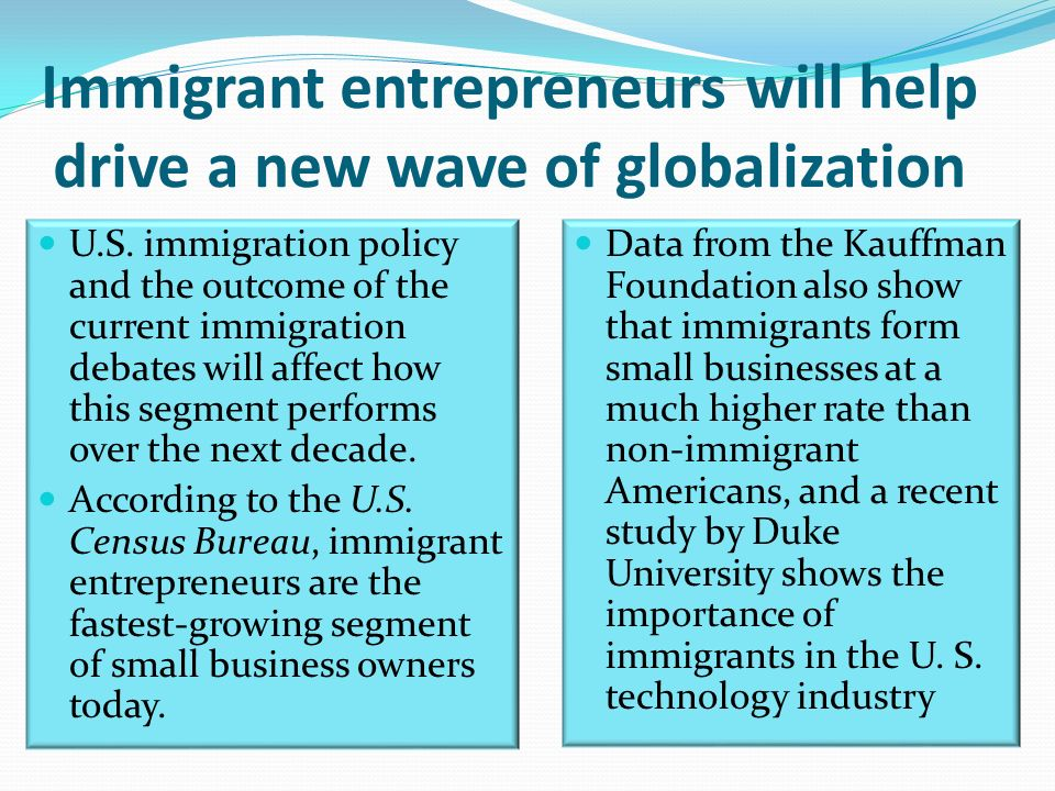 Immigrant entrepreneurs will help drive a new wave of globalization U.S.