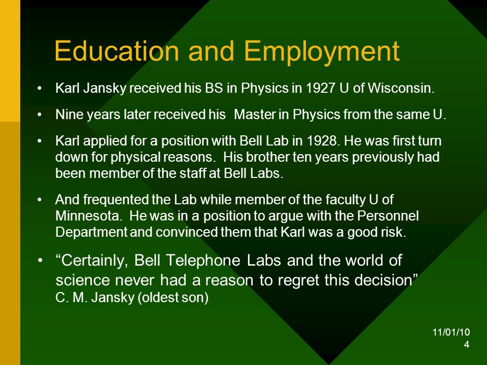 11/01/10 4 Education and Employment Karl Jansky received his BS in Physics in 1927 U of Wisconsin.