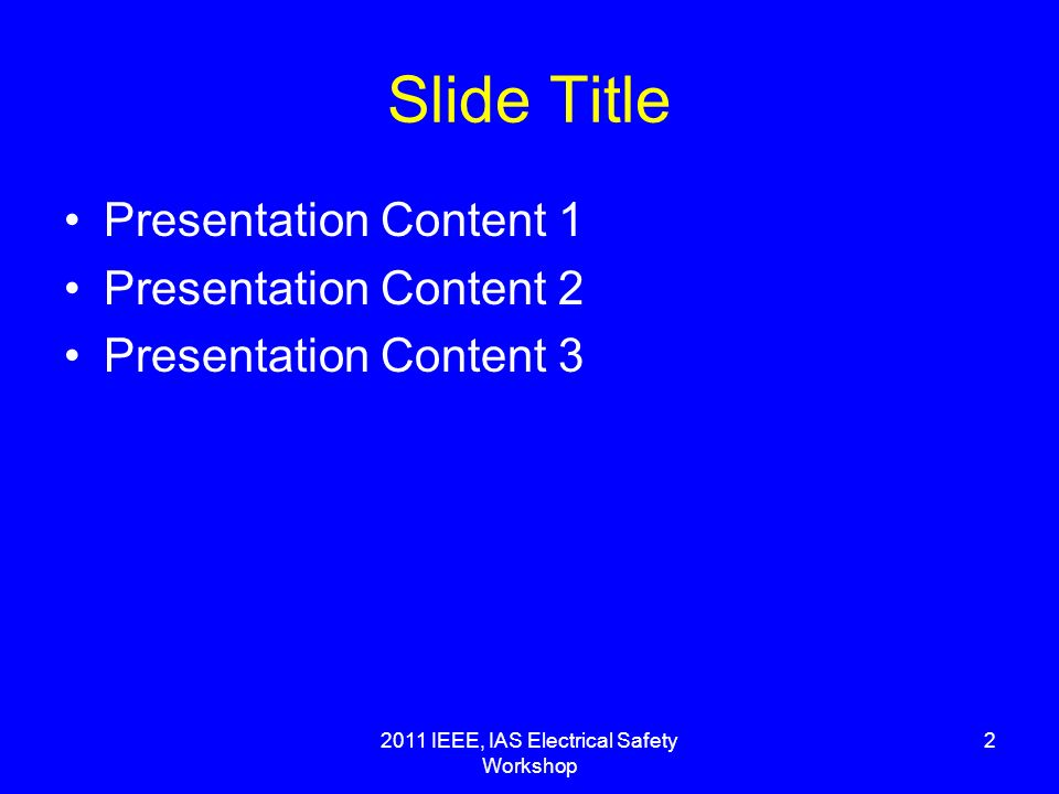 2011 IEEE, IAS Electrical Safety Workshop 2 Slide Title Presentation Content 1 Presentation Content 2 Presentation Content 3