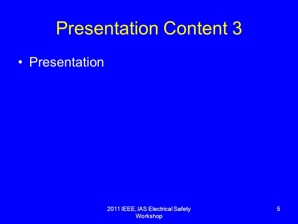 2011 IEEE, IAS Electrical Safety Workshop 5 Presentation Content 3 Presentation