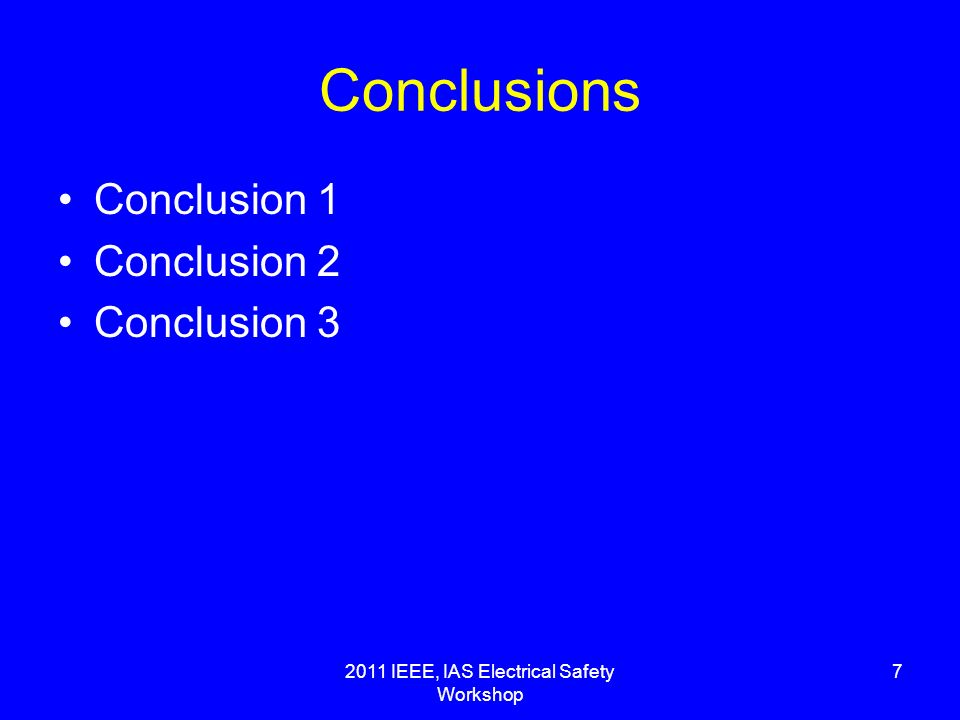2011 IEEE, IAS Electrical Safety Workshop 7 Conclusions Conclusion 1 Conclusion 2 Conclusion 3