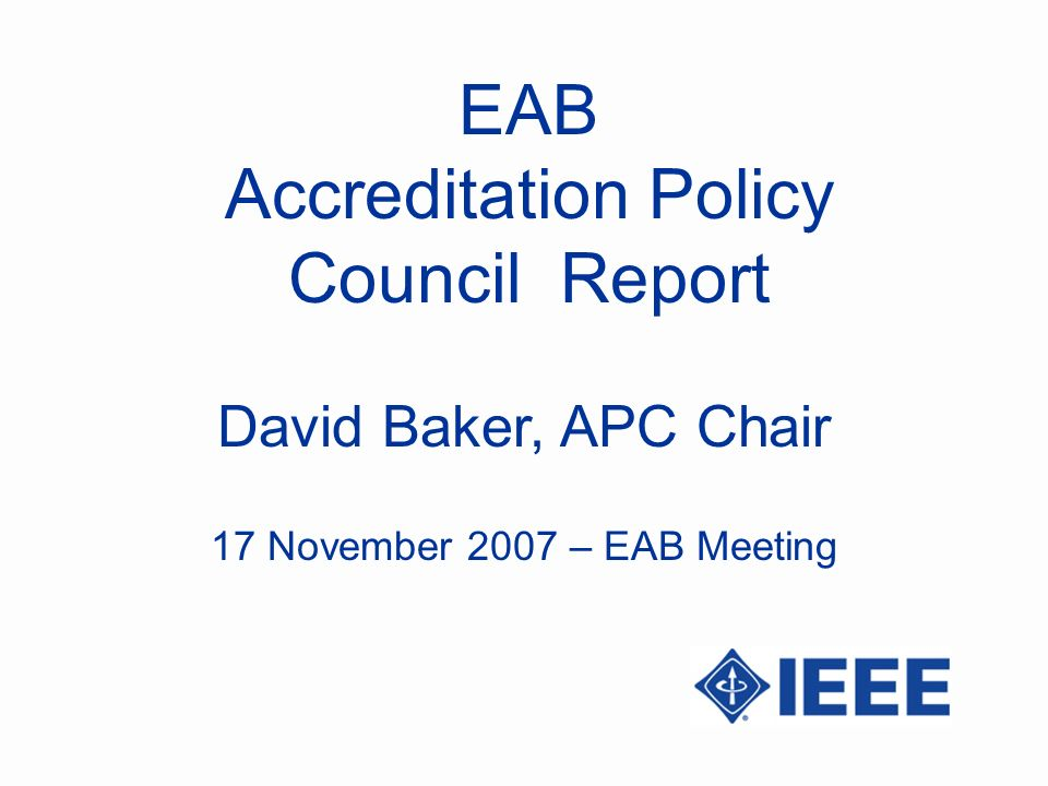 EAB Accreditation Policy Council Report David Baker, APC Chair 17 November 2007 – EAB Meeting