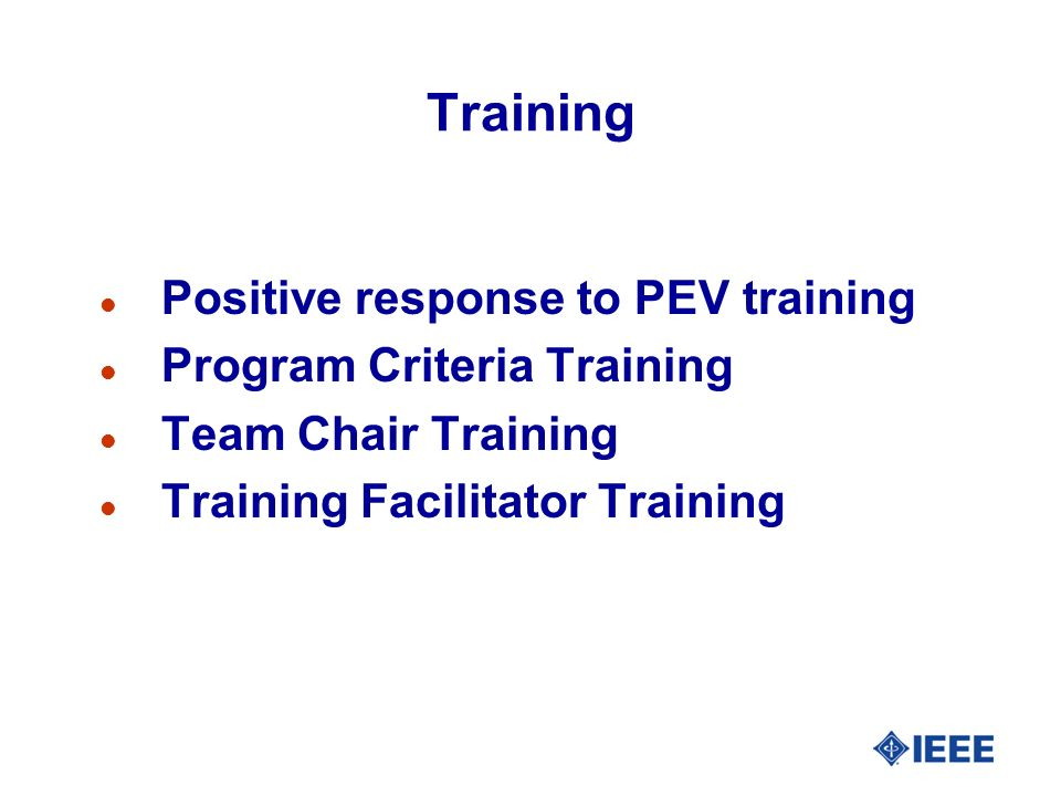 Training l Positive response to PEV training l Program Criteria Training l Team Chair Training l Training Facilitator Training