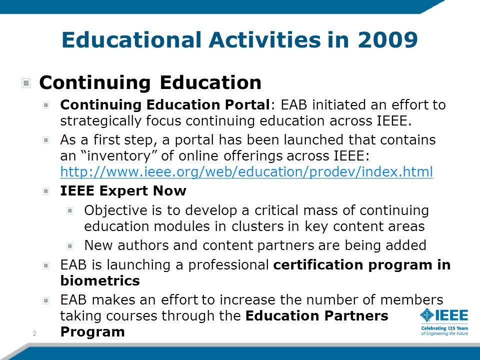 Educational Activities in 2009 Continuing Education Continuing Education Portal: EAB initiated an effort to strategically focus continuing education across IEEE.