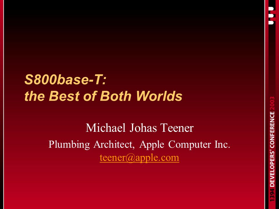 S800base-T: the Best of Both Worlds Michael Johas Teener Plumbing Architect, Apple Computer Inc.