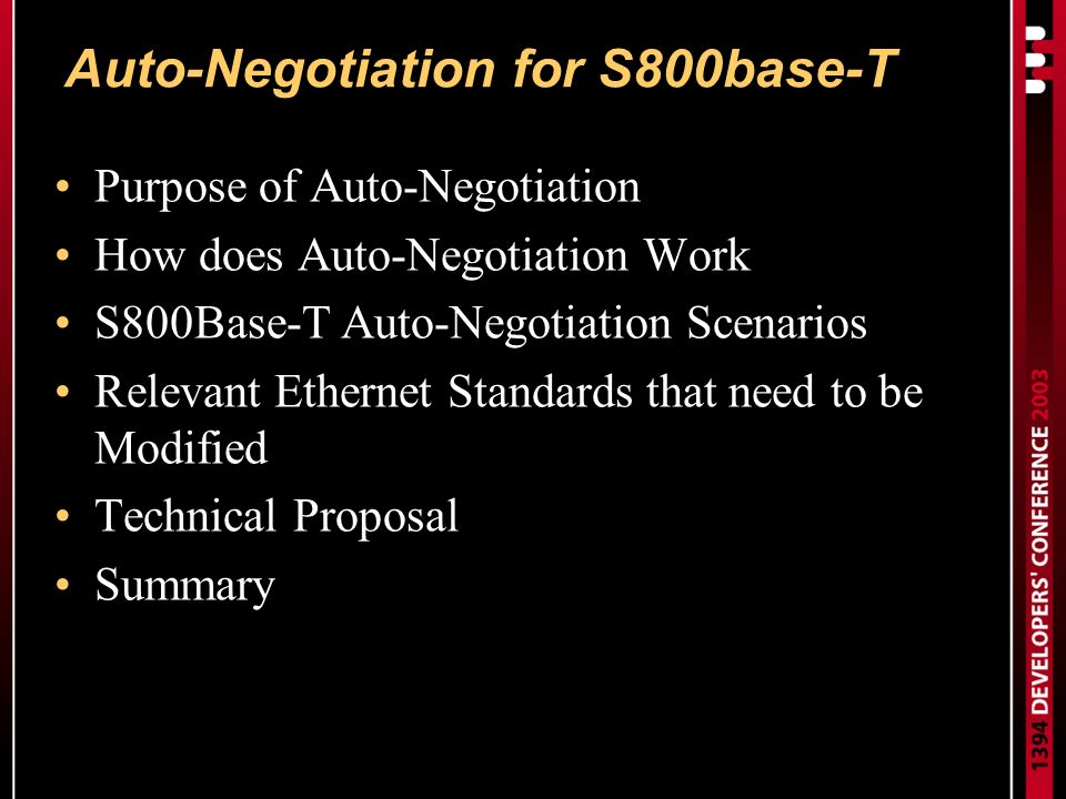 Auto-Negotiation for S800base-T Purpose of Auto-Negotiation How does Auto-Negotiation Work S800Base-T Auto-Negotiation Scenarios Relevant Ethernet Standards that need to be Modified Technical Proposal Summary