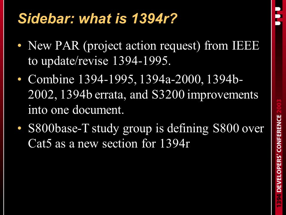 Sidebar: what is 1394r. New PAR (project action request) from IEEE to update/revise 1394-1995.