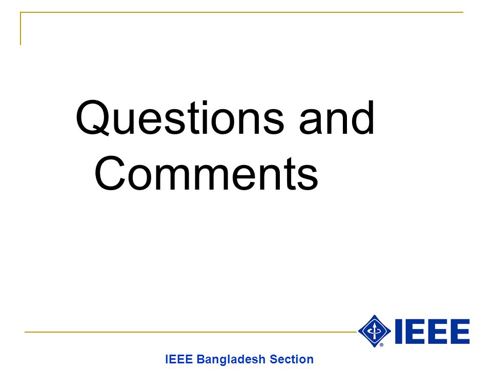 Questions and Comments IEEE Bangladesh Section